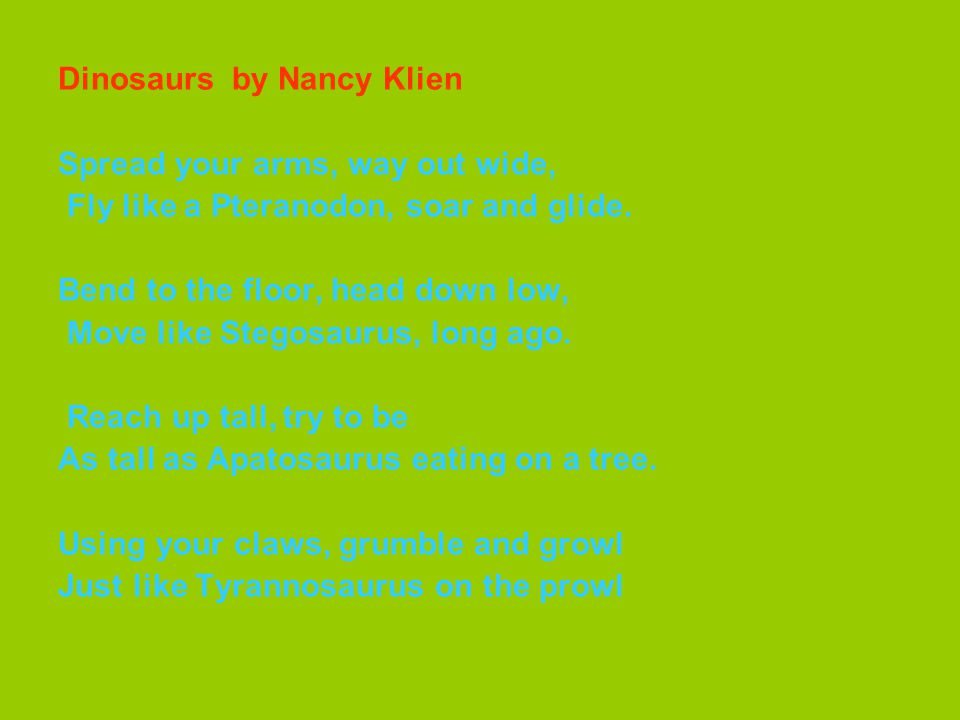 Dinosaurs by Nancy Klien Spread your arms, way out wide, Fly like a Pteranodon, soar and glide.