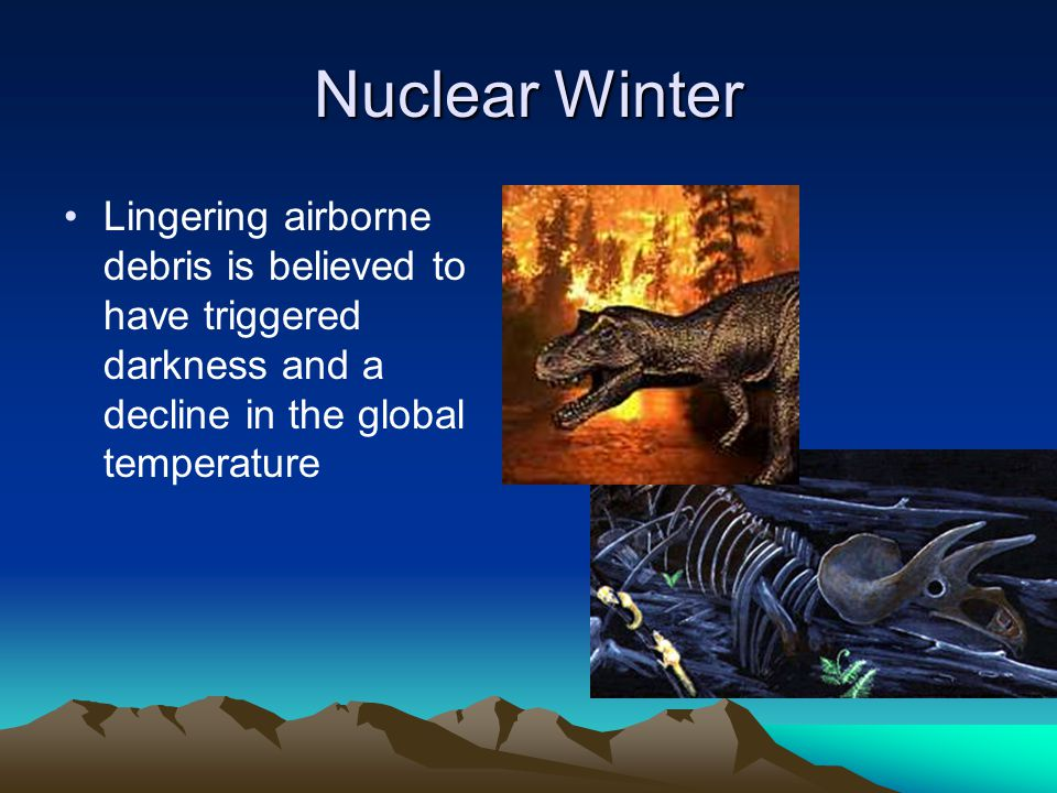 Nuclear Winter Lingering airborne debris is believed to have triggered darkness and a decline in the global temperature