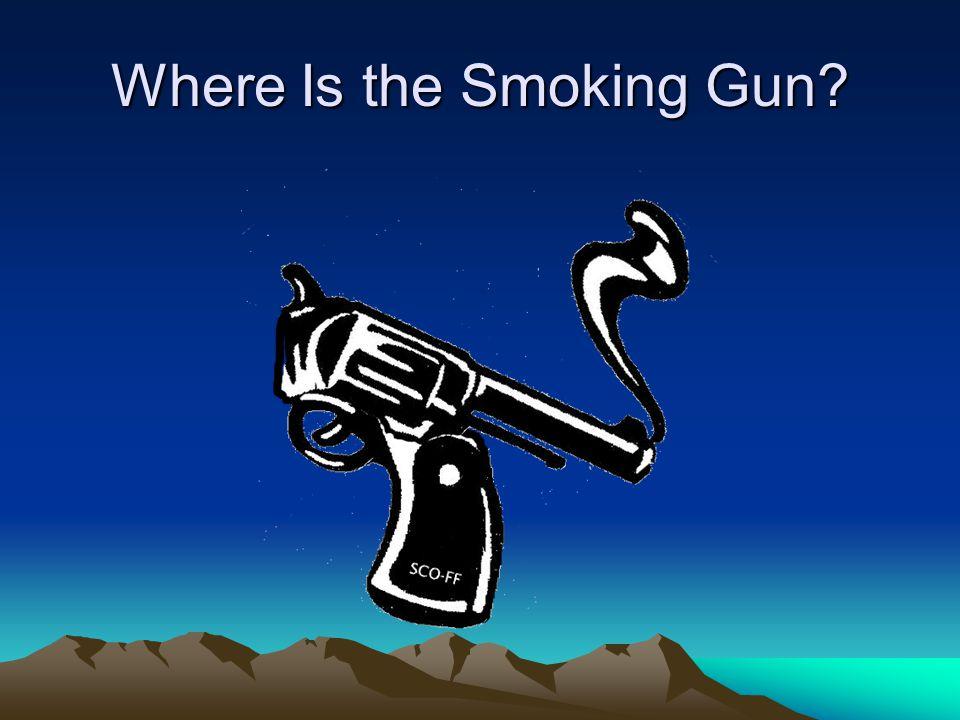 Where Is the Smoking Gun?