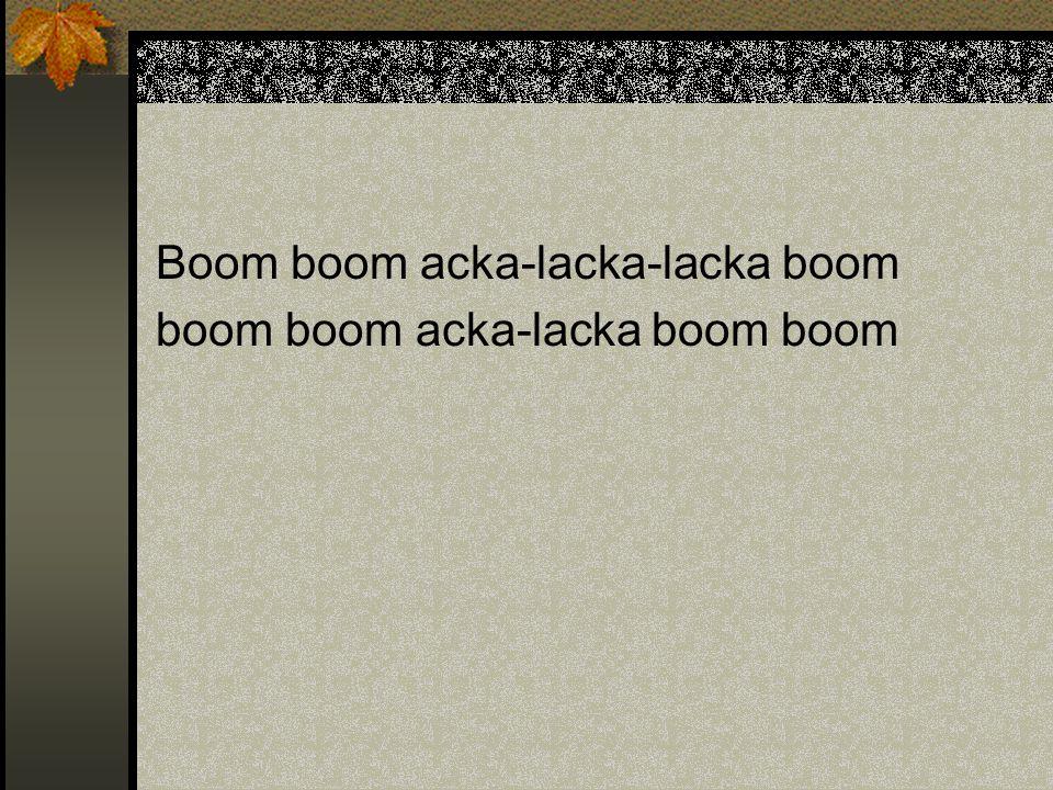 Boom boom acka-lacka-lacka boom boom boom acka-lacka boom boom