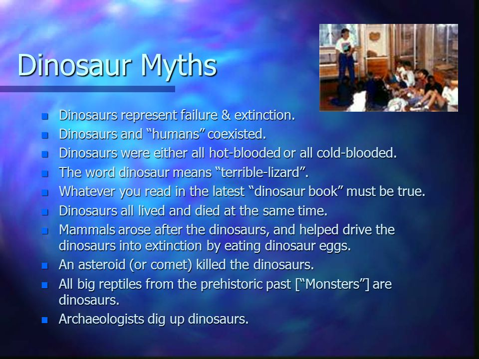 Dinosaur Myths n Dinosaurs represent failure & extinction.