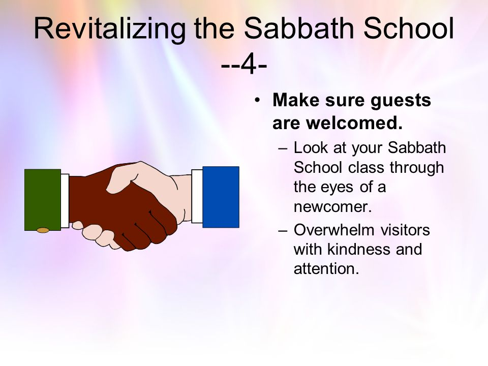 Revitalizing the Sabbath School --3- Pay attention to the physical surroundings. –A challenge for most of our churches but every effort should be made