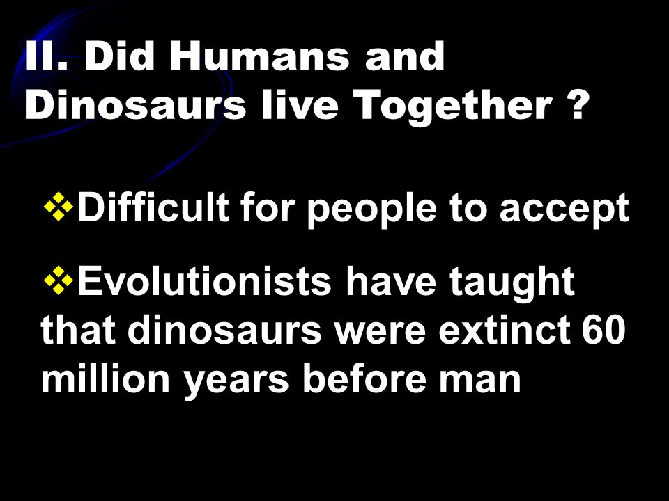 II.Did Humans and Dinosaurs live Together .
