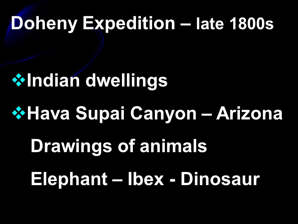 Doheny Expedition – late 1800s  Indian dwellings  Hava Supai Canyon – Arizona Drawings of animals Elephant – Ibex - Dinosaur