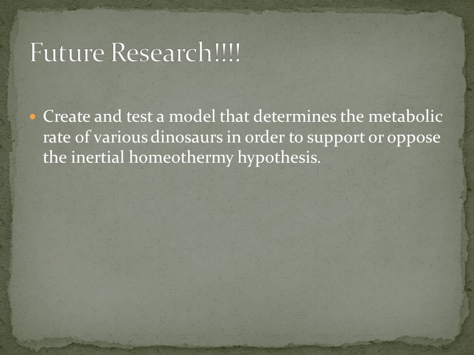 Create and test a model that determines the metabolic rate of various dinosaurs in order to support or oppose the inertial homeothermy hypothesis.