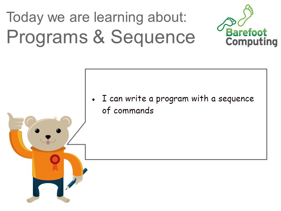 Today we are learning about: Programs & Sequence ●I can write a program with a sequence of commands