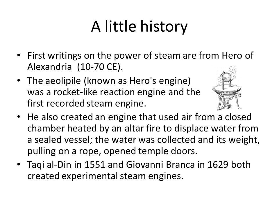 A little history First writings on the power of steam are from Hero of Alexandria (10-70 CE).