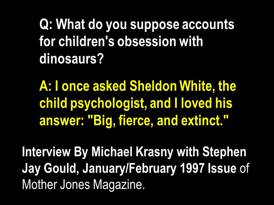 Q: What do you suppose accounts for children s obsession with dinosaurs.