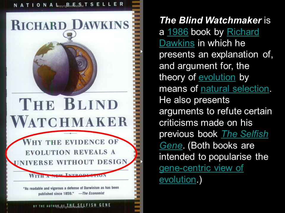 The Blind Watchmaker is a 1986 book by Richard Dawkins in which he presents an explanation of, and argument for, the theory of evolution by means of natural selection.