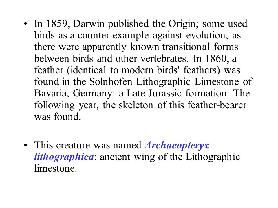 In 1859, Darwin published the Origin; some used birds as a counter-example against evolution, as there were apparently known transitional forms betwee