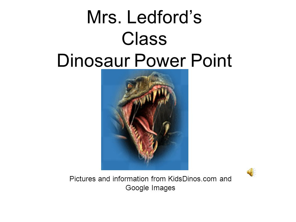 Mrs. Ledford's Class Dinosaur Power Point Pictures and information from KidsDinos.com and Google Images