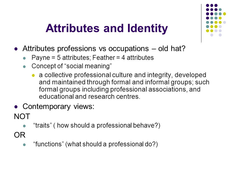 Attributes and Identity Attributes professions vs occupations – old hat.