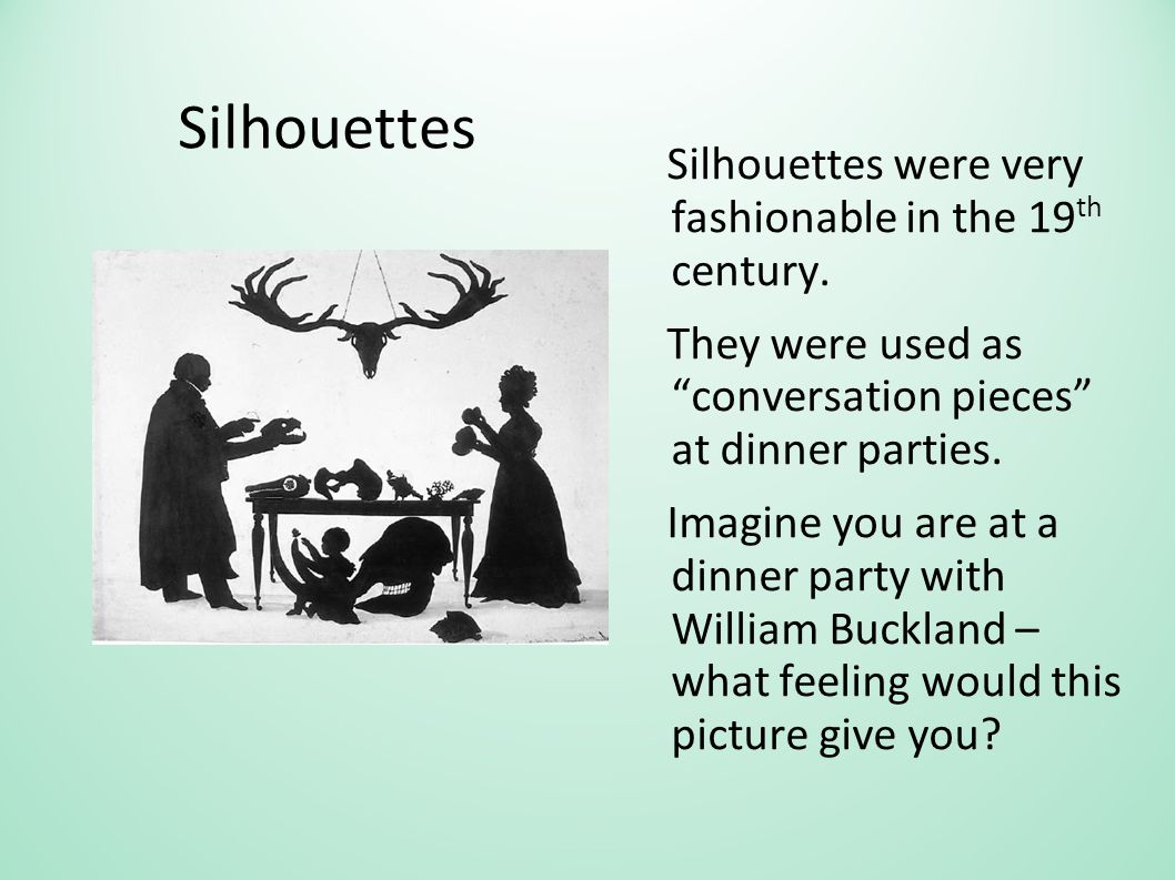 Silhouettes Silhouettes were very fashionable in the 19 th century.