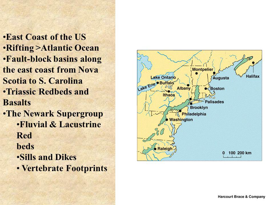 East Coast of the US Rifting >Atlantic Ocean Fault-block basins along the east coast from Nova Scotia to S. Carolina Triassic Redbeds and Basalts The