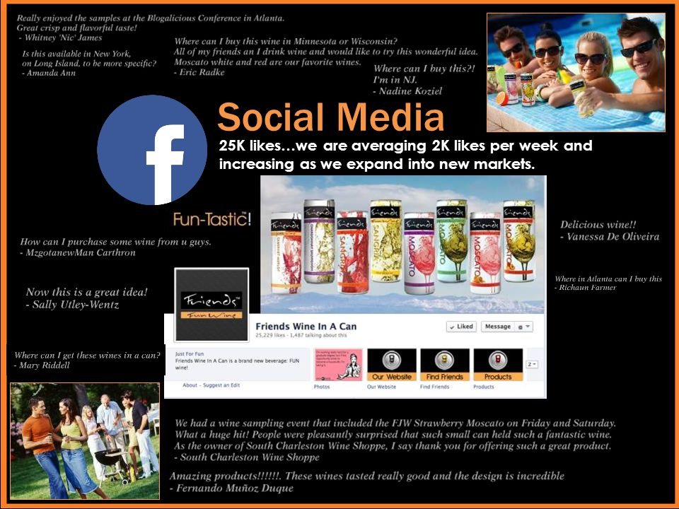 Social Media 25K likes…we are averaging 2K likes per week and increasing as we expand into new markets.