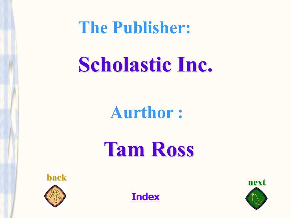 Index The Publisher: Scholastic Inc. Aurthor : Tam Ross next back