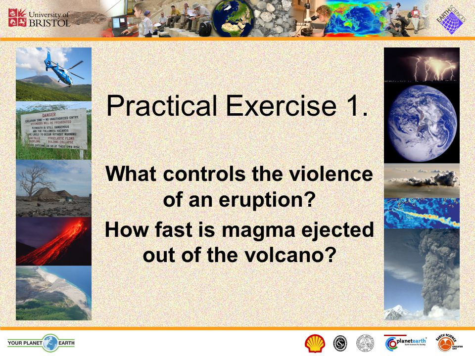 Practical Exercise 1. What controls the violence of an eruption.