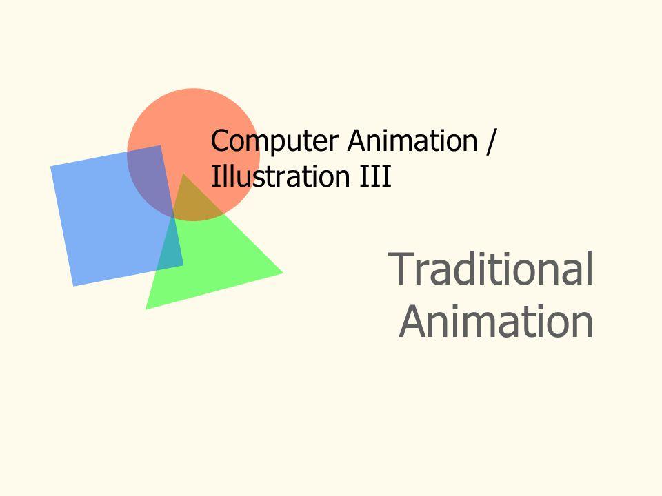 Traditional Animation Computer Animation / Illustration III