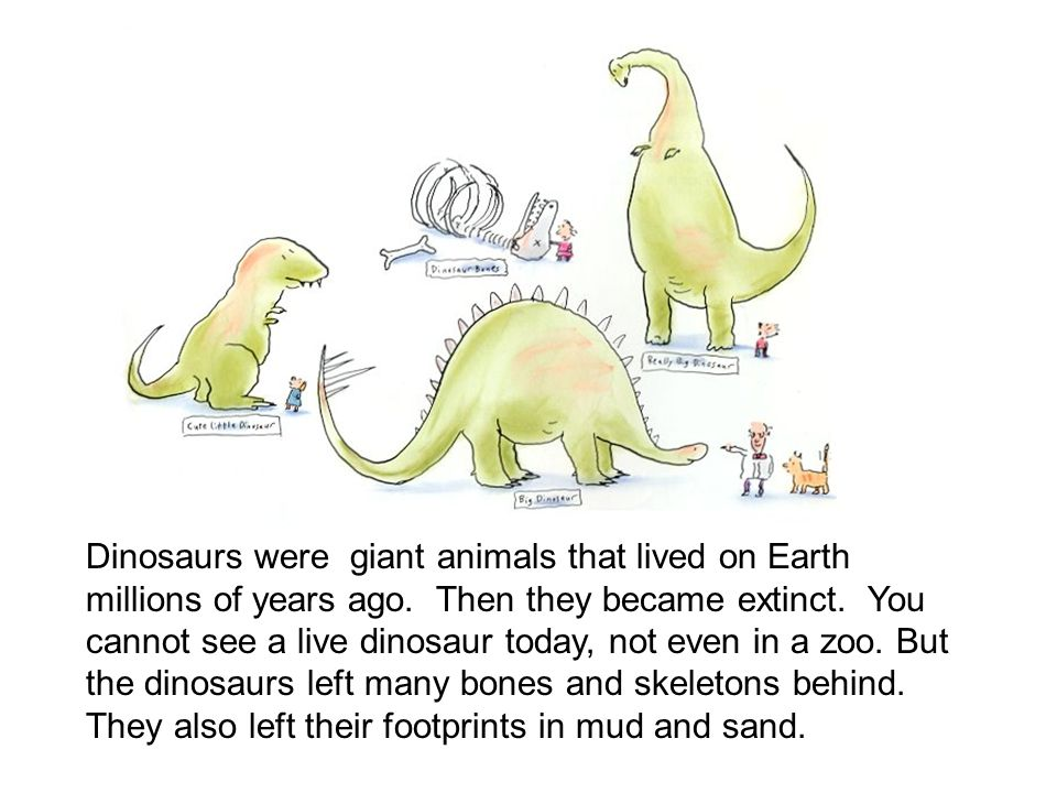 Dinosaurs were giant animals that lived on Earth millions of years ago.