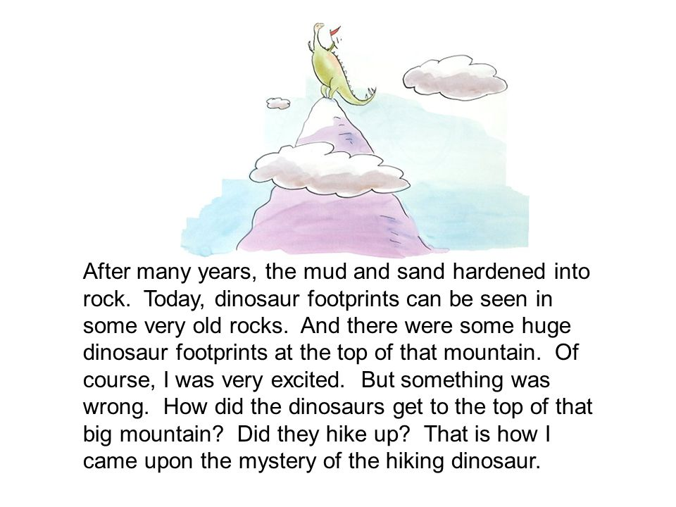 After many years, the mud and sand hardened into rock.