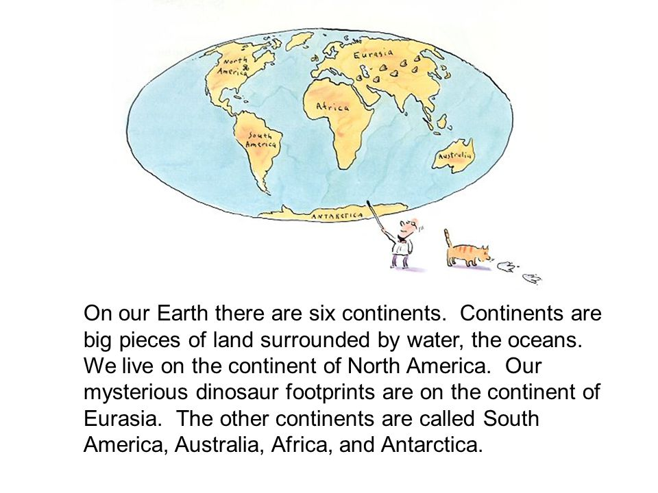 On our Earth there are six continents.