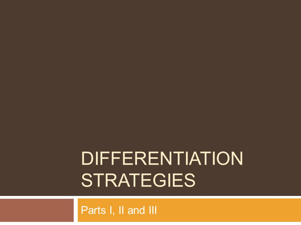 DIFFERENTIATION STRATEGIES Parts I, II and III