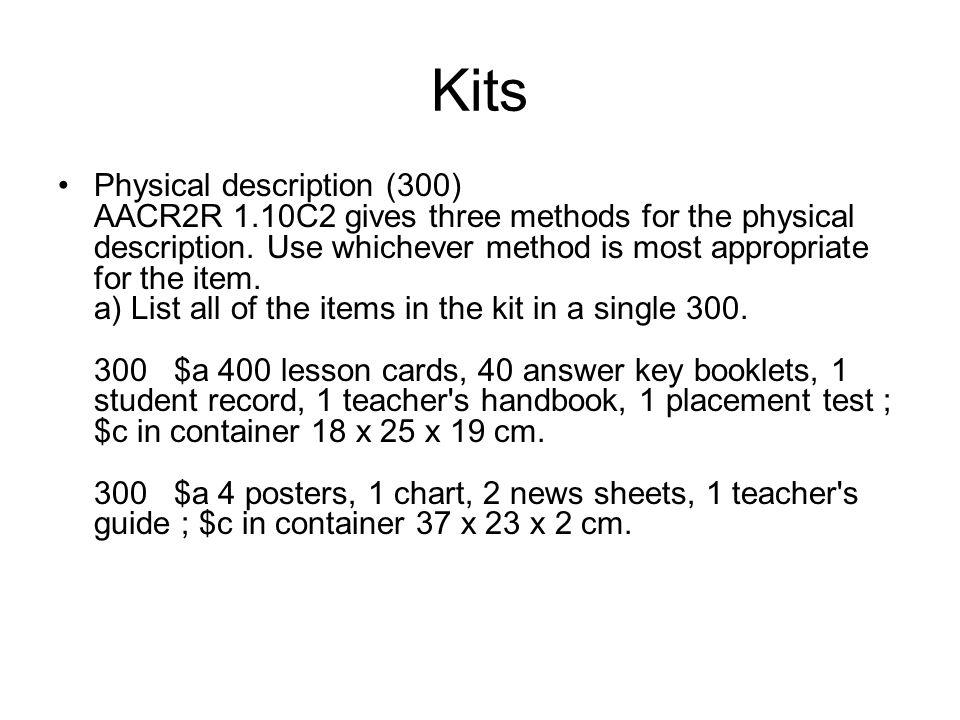 Kits Physical description (300) AACR2R 1.10C2 gives three methods for the physical description.