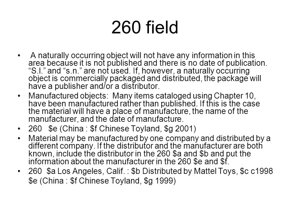 260 field A naturally occurring object will not have any information in this area because it is not published and there is no date of publication.