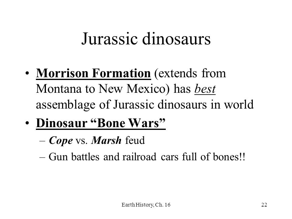Earth History, Ch. 1622 Jurassic dinosaurs Morrison Formation (extends from Montana to New Mexico) has best assemblage of Jurassic dinosaurs in world