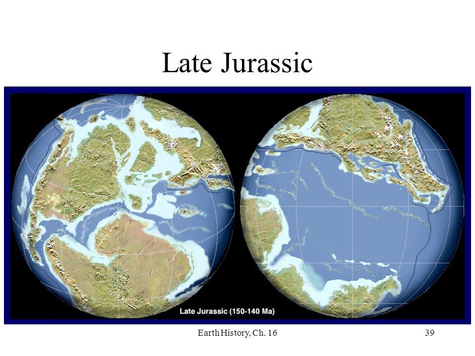 Earth History, Ch. 1639 Late Jurassic