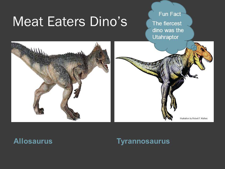 Meat Eaters Dino's AllosaurusTyrannosaurus Fun Fact The fiercest dino was the Utahraptor