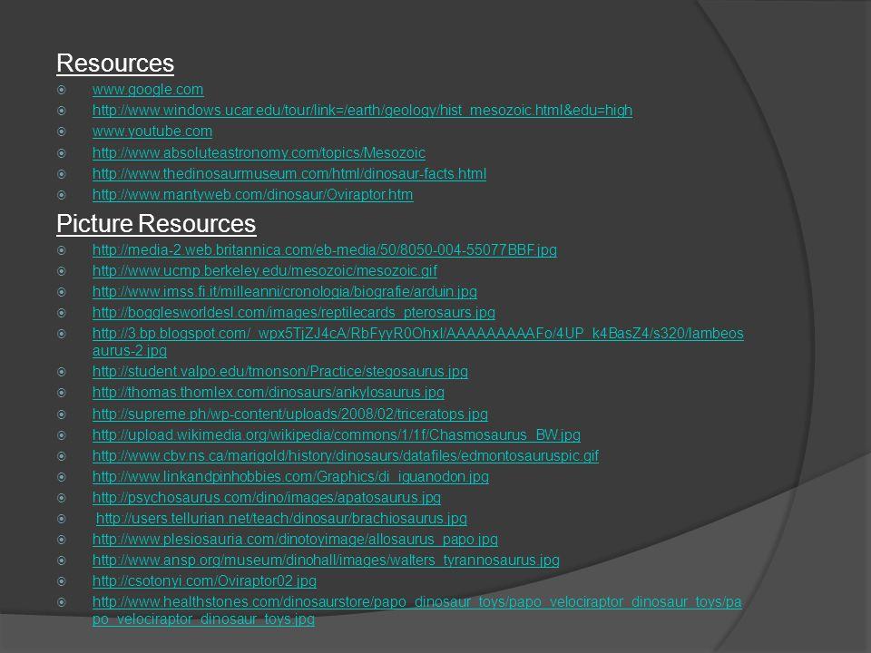 Resources  www.google.com www.google.com  http://www.windows.ucar.edu/tour/link=/earth/geology/hist_mesozoic.html&edu=high http://www.windows.ucar.e