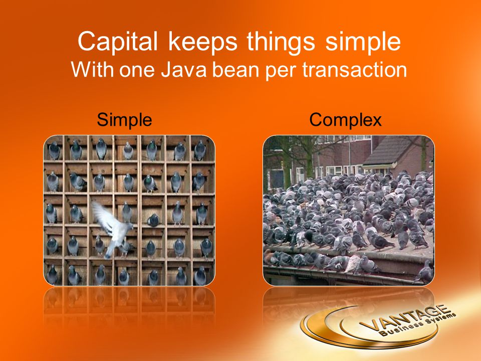Capital keeps things simple With one Java bean per transaction Simple Complex