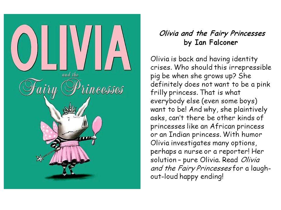 Olivia and the Fairy Princesses by Ian Falconer Olivia is back and having identity crises.