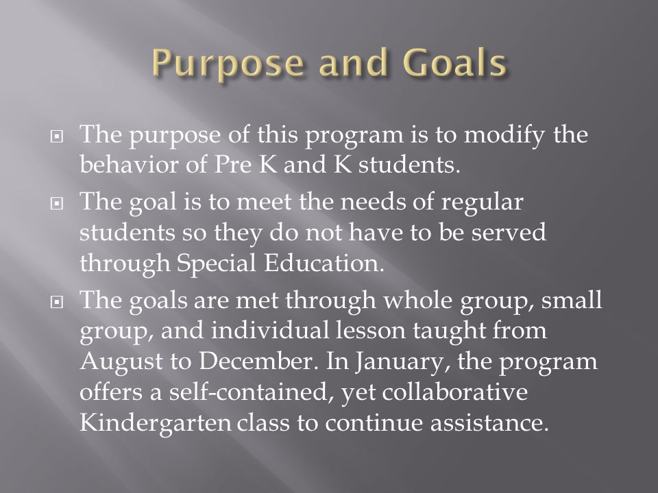  The purpose of this program is to modify the behavior of Pre K and K students.