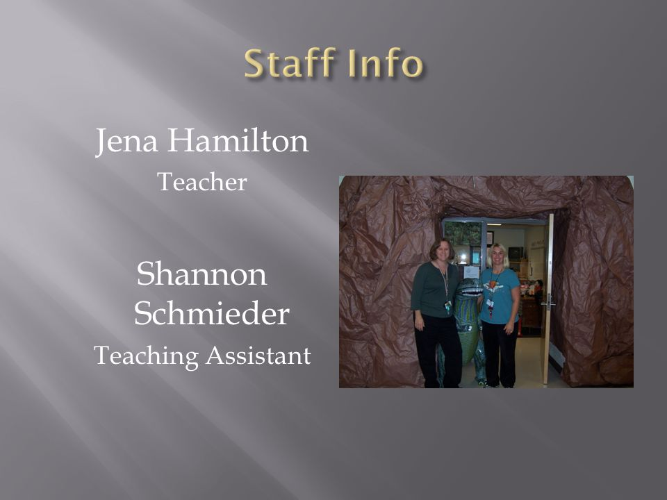 Jena Hamilton Teacher Shannon Schmieder Teaching Assistant