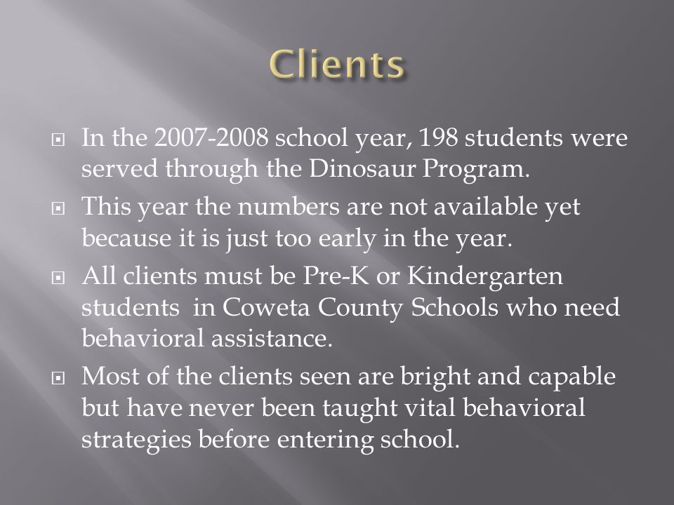  In the 2007-2008 school year, 198 students were served through the Dinosaur Program.