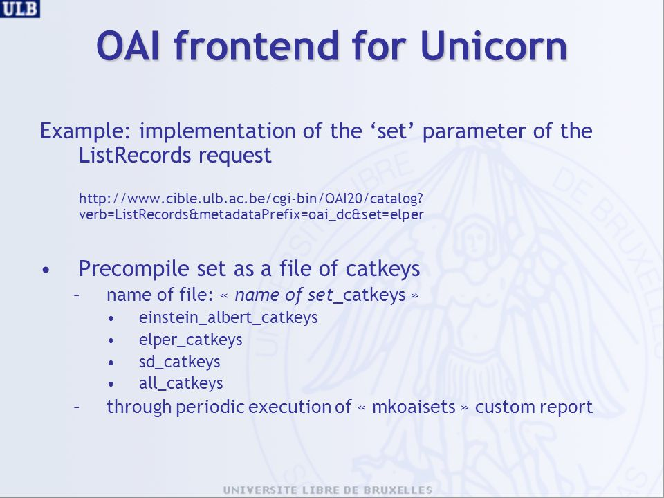 OAI frontend for Unicorn Example: implementation of the 'set' parameter of the ListRecords request http://www.cible.ulb.ac.be/cgi-bin/OAI20/catalog.
