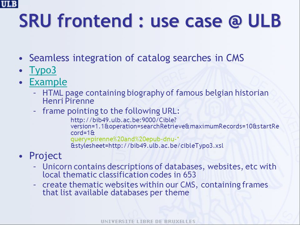 SRU frontend : use case @ ULB Seamless integration of catalog searches in CMS Typo3 Example –HTML page containing biography of famous belgian historia