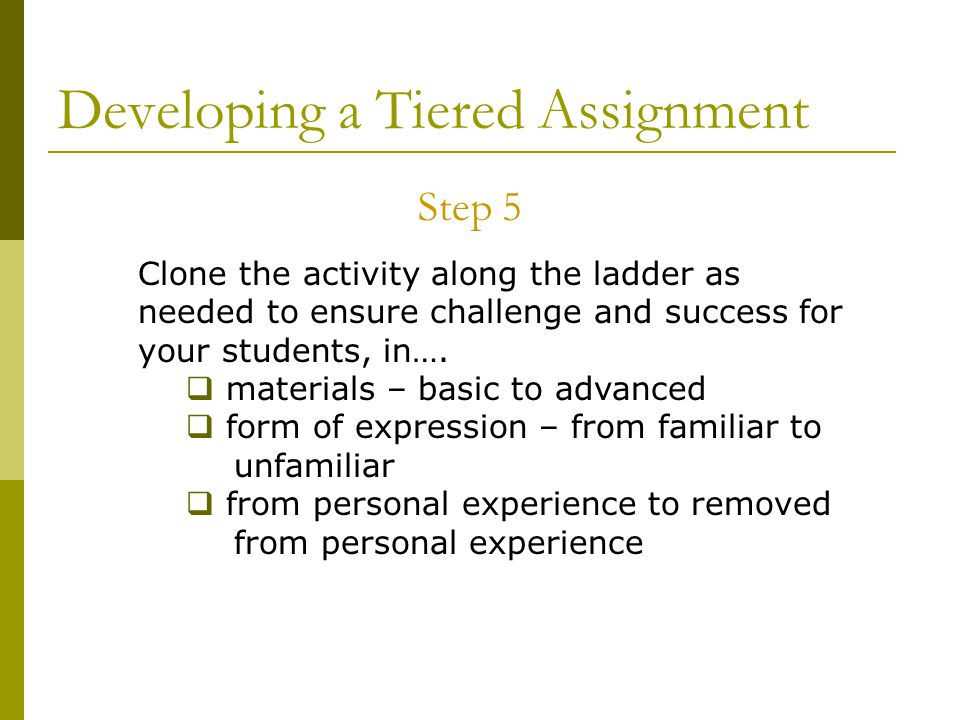 Developing a Tiered Assignment Step 5 Clone the activity along the ladder as needed to ensure challenge and success for your students, in….