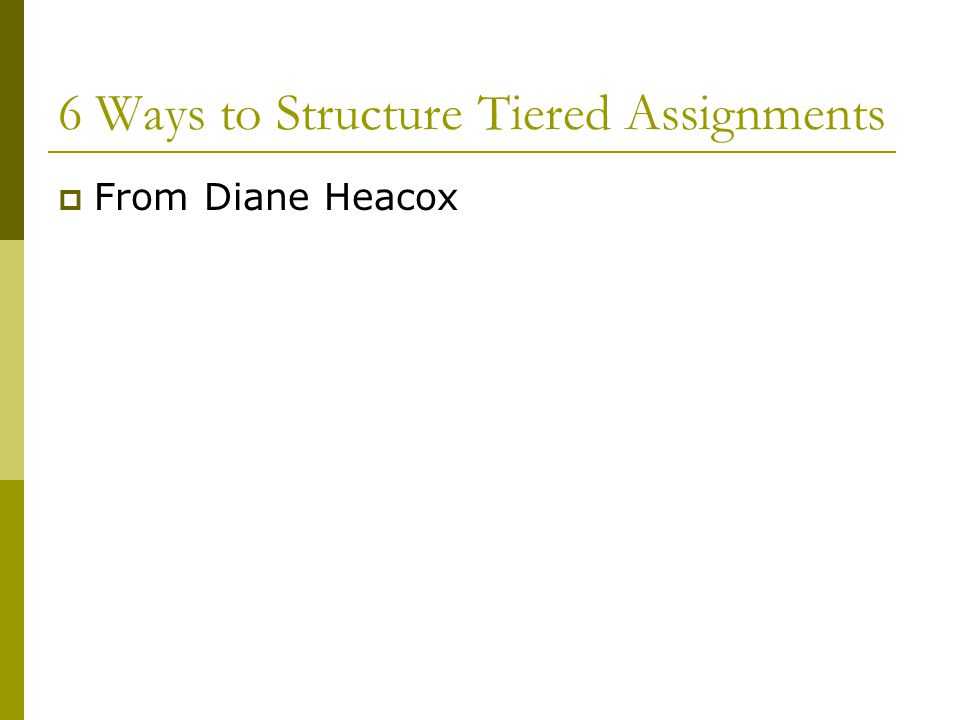6 Ways to Structure Tiered Assignments  From Diane Heacox