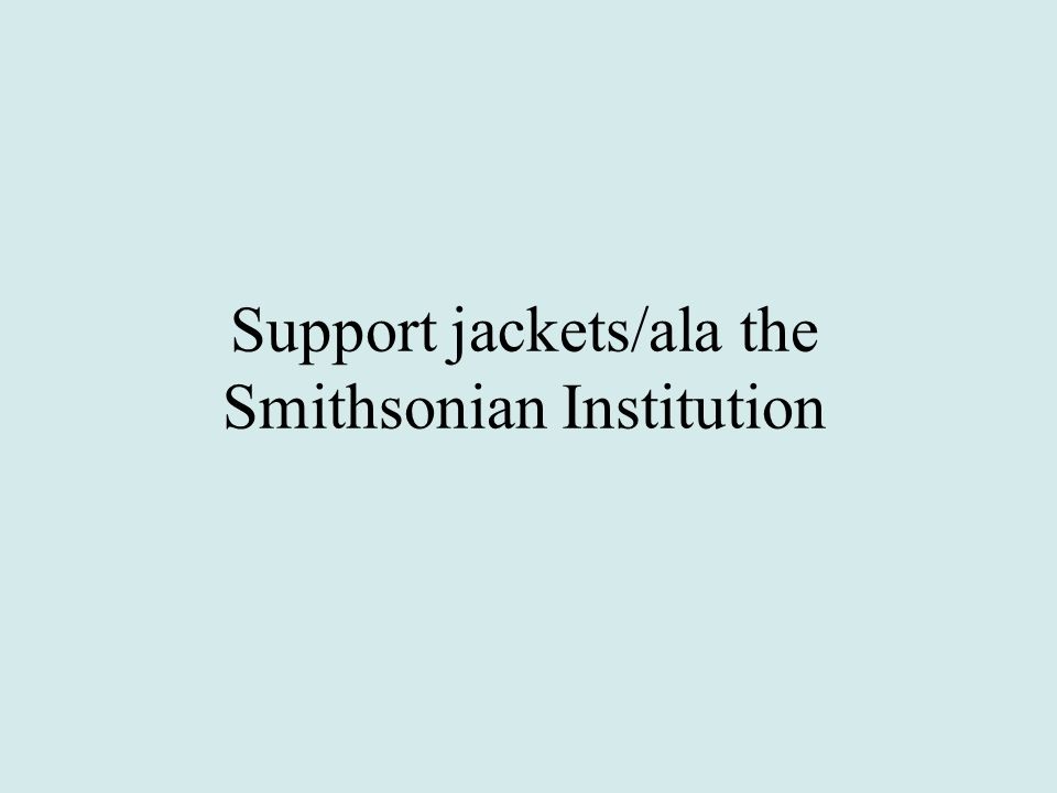 Support jackets/ala the Smithsonian Institution