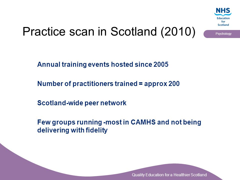 Quality Education for a Healthier Scotland Psychology Practice scan in Scotland (2010) Annual training events hosted since 2005 Number of practitioner