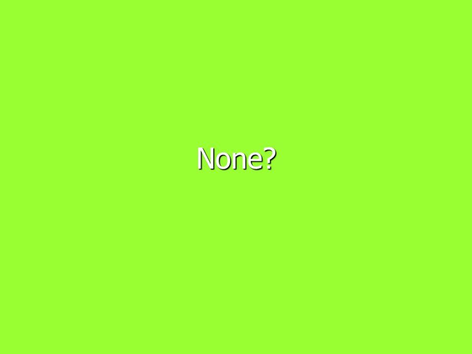 None?