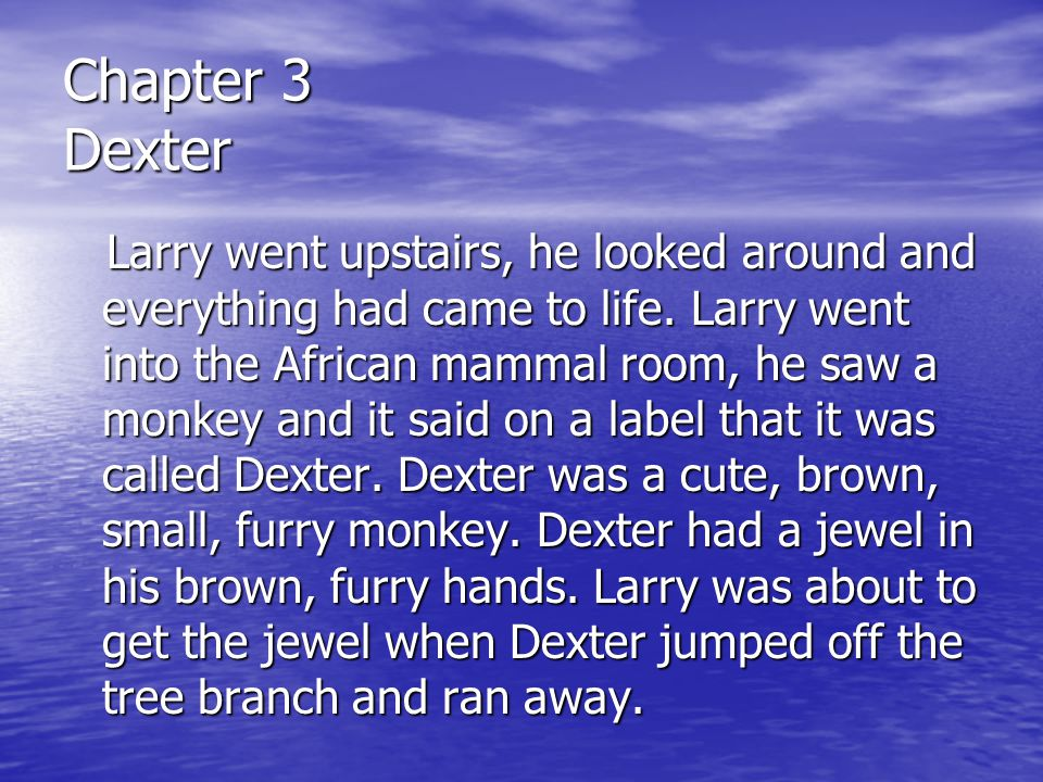 Chapter 3 Dexter Larry went upstairs, he looked around and everything had came to life.