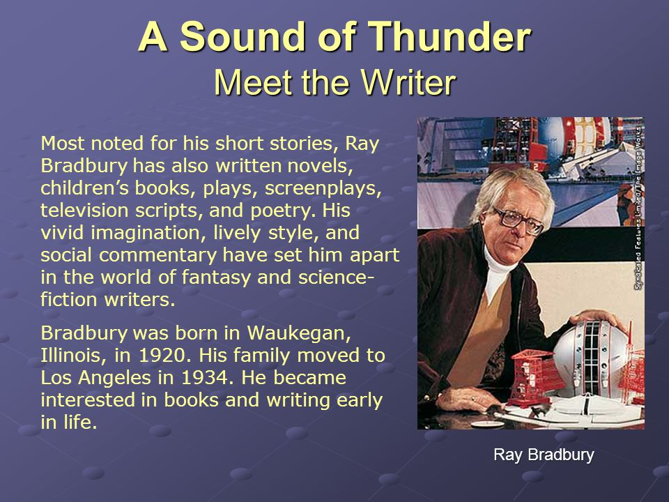 Most noted for his short stories, Ray Bradbury has also written novels, children's books, plays, screenplays, television scripts, and poetry.