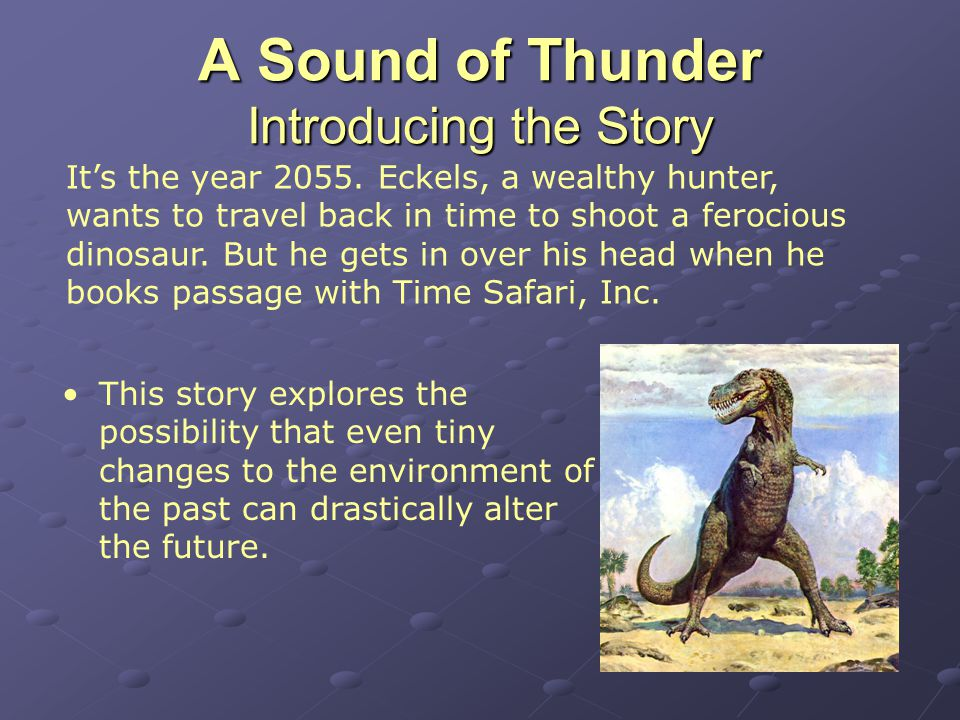 A Sound of Thunder Introducing the Story It's the year 2055.