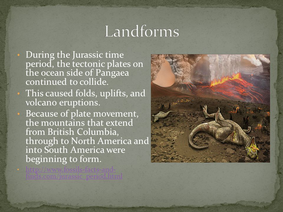 During the Jurassic time period, the tectonic plates on the ocean side of Pangaea continued to collide.