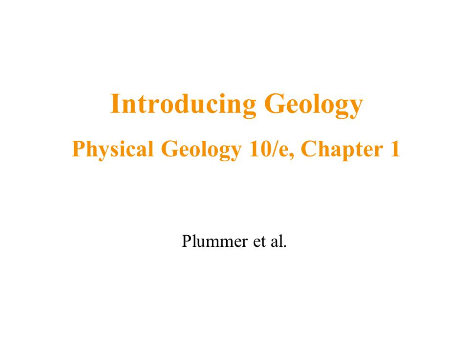 Introducing Geology Physical Geology 10/e, Chapter 1 Plummer et al.