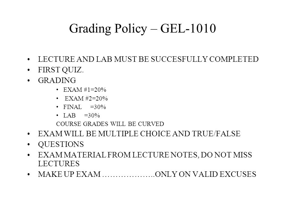 Grading Policy – GEL-1010 LECTURE AND LAB MUST BE SUCCESFULLY COMPLETED FIRST QUIZ.